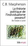 La Théorie politique de l'individualisme possessif: De Hobbes à Locke