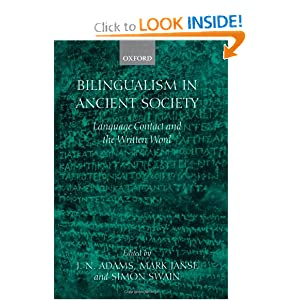 Bilingualism in Ancient Society: Language Contact and the Written Word J. N. Adams, M. Janse and S. Swain