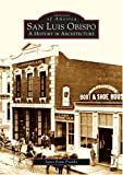 San Luis Obispo: A History in Architecture (CA) (Images of America)