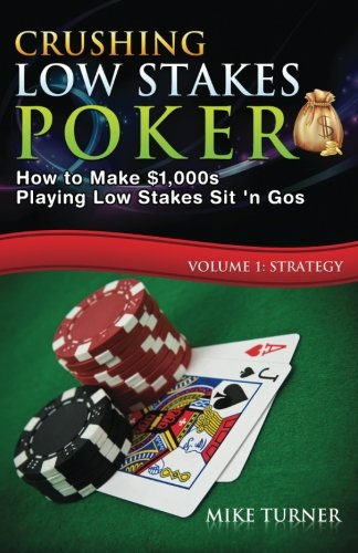 Low Limit Strategy (Crushing Low Stakes Poker: How to Make $1,000s Playing Low Stakes Sit 'n Gos, Volume 1: Strategy)