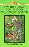 How the Leopard Got His Spots and Other Just So Stories, Rudyard Kipling, 0486272974
