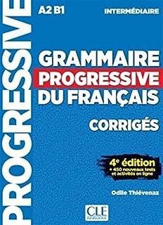 Grammaire progressive du francais - Niveau intermédiaire A2B1 - Corrigés - 4ème edition - 450 nouveaux