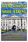 How to Go to College on a Shoe String: The Insider's Guide to Grants, Scholarships, Cheap Books, Fellowships and Other Financial Aid Secrets REVISED 2nd Edition