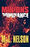 Minions of Dominance, M. L. Nelson, 1615463399