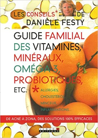 Guide Familial Des Vitamines Mineraux Omega 3 Probiotiques Etc Allergies Cholesterol Minceur Inflammations Amazon Fr Festy Daniele Livres