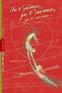 """Afficher """"Je t'aime, je t'aime, je t'aime... : poèmes pressés"""""""