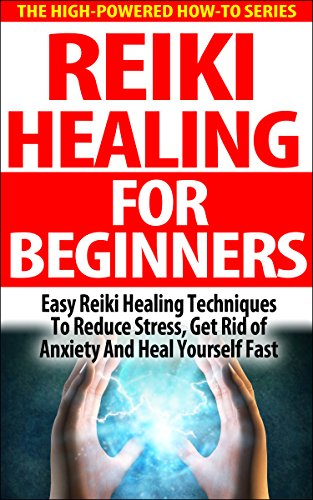 - Reiki Healing For Beginners: Easy Reiki Healing Techniques To Reduce Stress, Get Rid Of Anxiety And Heal Yourself Fast (reiki therapy, reiki attunement, ... touch, energy healing techniques)
