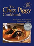 Front cover for the book The Chez Piggy Cookbook: Recipes From the Celebrated Restaurant and Bakery by Rose Richardson