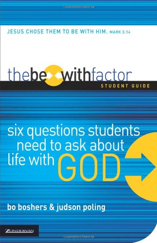 Download The Be-With Factor Student Guide: Six Questions Students Need to Ask about Life with God pdf