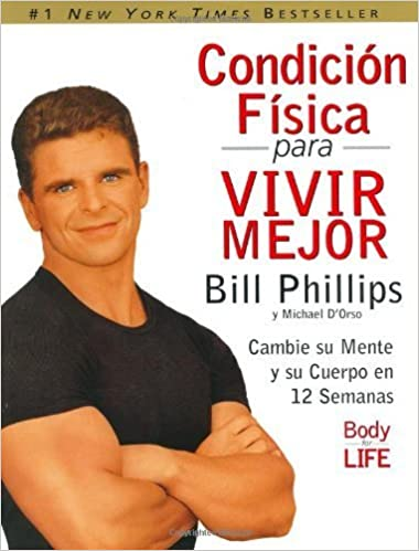 Condicion Fisica para Vivir Mejor: Cambie su Mente y su Cuerpo en 12 Semanas (Spanish Edition) by Phillips, Bill (2002) Hardcover: Amazon.com: Books