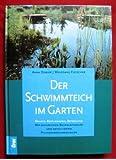 Der Schwimmteich im Garten: Anlage, Bepflanzung, Betreuung