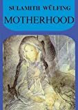 Motherhood, Sulamith Wulfing, 1885394446