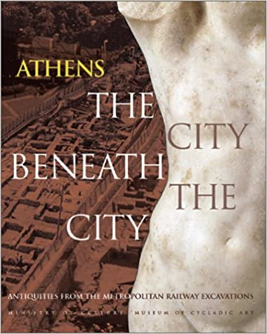 Antiquities from the Metropolitan Railway Excavations Athens The City Beneath the City
