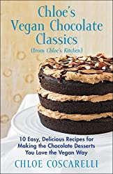 Chloe's Vegan Chocolate Classics (from Chloe's Kitchen): 10 Easy, Delicious Recipes for Making the Chocolate Desserts You Love the Vegan Way