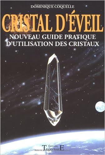 Livre gratuits en ligne Cristal d'éveil : Nouveau guide pratique d'utilisation des cristaux pdf, epub