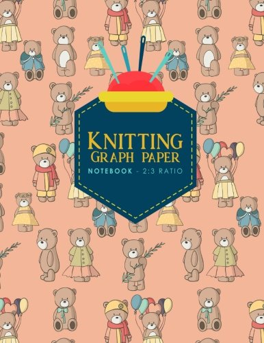 Knitting Graph Paper Notebook - 2:3 Ratio: Knitters Journal, Knitting Design Grid, Knitting Graphs, Cute Teddy Bear Cover (Knitting Graph Paper Notebooks) (Volume 84) Knitting Teddy
