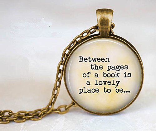 Between the pages of a book is a lovely place to be...Gift for Book Lover - Book Pendant - Gift for Reader - Reading - Love to -