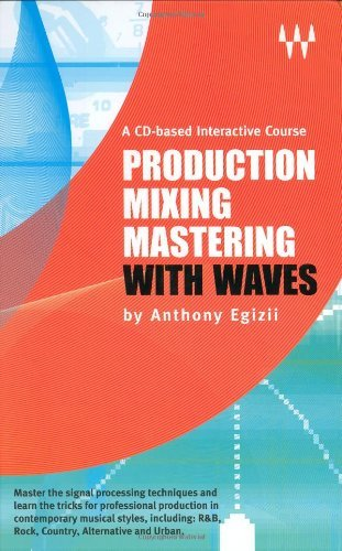 Production Mixing Mastering with Waves by Anthony Egizii (Production Mixing And Mastering With Waves)