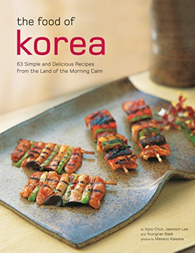 The Food of Korea: 63 Simple and Delicious Recipes from the land of the Morning Calm (Authentic Recipes Series)