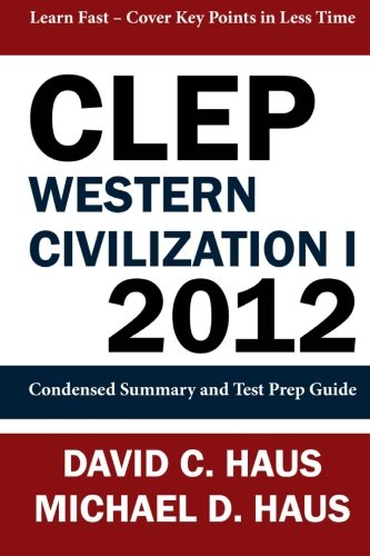 CLEP Western Civilization 1 - 2012: Condensed Summary and  Test Prep Guide (Clep Western)