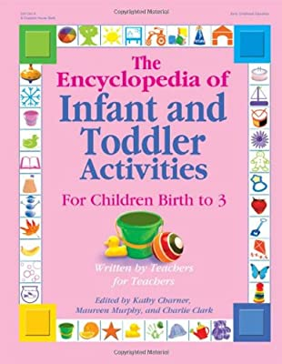The Encyclopedia Of Infant And Toddler Activities Written By Teachers For Teachers by Gryphon House