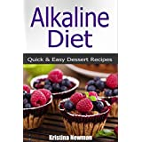 Alkaline Diet Recipes:  Satisfy Your Sweet Tooth With Over 50 Quick and Delicious Alkaline Recipes For Dessert (Alkaline, Alkaline Desserts)