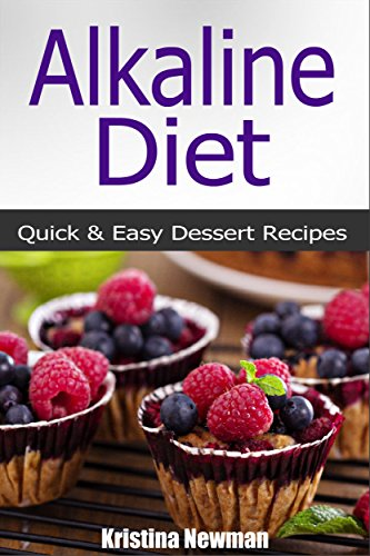 Alkaline Diet Recipes:  Satisfy Your Sweet Tooth With Over 50 Quick and Delicious Alkaline Recipes For Dessert (Alkaline, Alkaline Desserts) by Kristina Newman