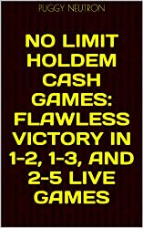 No Limit Holdem Cash Games: Flawless Victory in 1-2, 1-3, and 2-5 Live Games (English Edition)