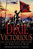 By Peter G Tsouras Dixie Victorious: An Alternate History of the Civil War (First) [Hardcover]