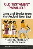 Old Testament Parallels, Victor H. Matthews and Don C. Benjamin, 0809137313