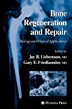 Bone Regeneration And Repair: Biology And Clinical Applications