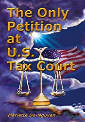 THE ONLY PETITION AT U.S. TAX COURT (Mysteries of God Revealed to Man Book 3)