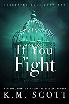 If You Fight (Corrupted Love Book 2) by [Scott, K.M.]