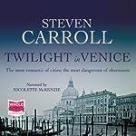 Twilight in Venice | Steven Carroll