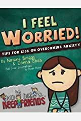 I Feel Worried! Tips for Kids on Overcoming Anxiety (How to Make & Keep Friends Workbooks) (Volume 2) Paperback