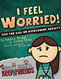 I Feel Worried! Tips for Kids on Overcoming Anxiety (How to Make & Keep Friends Workbooks) (Volume 2)