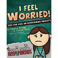 I Feel Worried! Tips for Kids on Overcoming Anxiety (How to Make & Keep Friends...