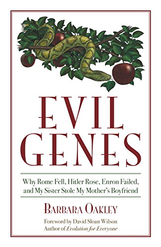 Evil Genes: Why Rome Fell, Hitler Rose, Enron Failed, and My Sister Stole My Mother's Boyfri - Oakley Why