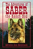 The Adventures of Saber the Ranch Dog, Adrienne Julia Bendickson, 1441520236