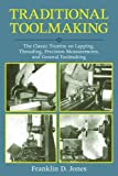 Traditional Toolmaking: The Classic Treatise on Lapping, Threading, Precision Measurements, and General Toolmaking Practice