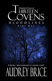 Thirteen Covens: Bloodlines (Part One) (Fourteen Tales of Thirteen Covens) by [Brice, Audrey]