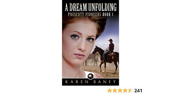 A Dream Unfolding Prescott Pioneers Book 1 Kindle Edition By Baney Karen Literature Fiction Kindle Ebooks Amazon Com