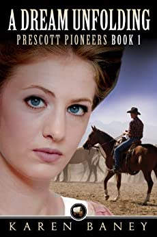 A Dream Unfolding (Prescott Pioneers Book 1) by [Baney, Karen]