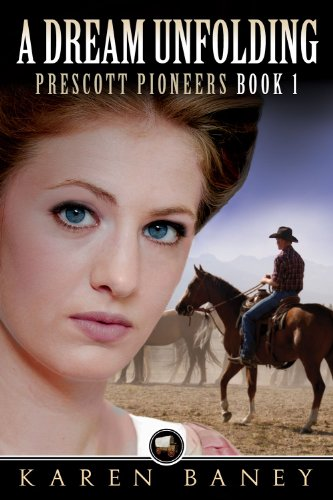 A Dream Unfolding (Prescott Pioneers Book 1) by [Baney, Karen]