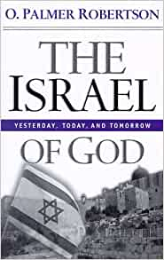 The Israel of God: Yesterday, Today, and Tomorrow: O ...
