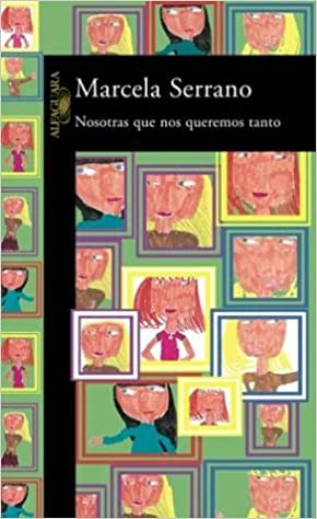 Nosotras Que Nos Queremos Tanto (Spanish Edition): Marcela Serrano: 9789562390255: Amazon.com: Books
