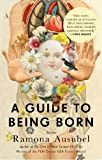 A Guide to Being Born, Ramona Ausubel, 1594632685