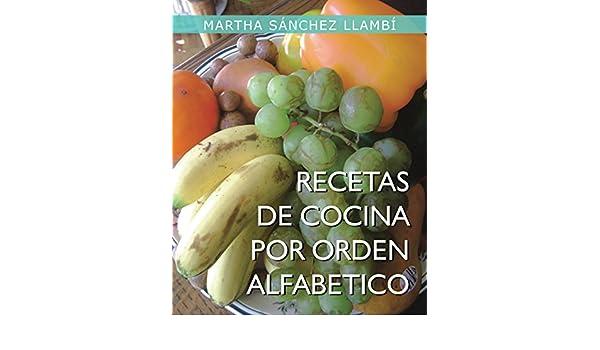 Recetas De Cocina Por Orden Alfabetico eBook: Martha Sánchez Llambí: Amazon.es: Tienda Kindle