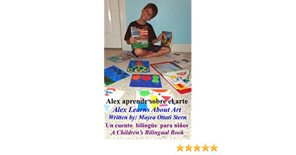 Amazon.com: Alex Learns About Art / Alex aprende sobre el arte (Alexs Bilingual Childrens Book Series 1) eBook: Mayra Ottati Stern: Kindle Store