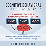 #3: Cognitive Behavioral Therapy: A Guide to Self-Empowerment with CBT, DBT, and ACT: How to Build Brain Strength and Reshape Your Life with Behavioral Therapy